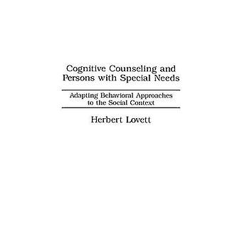Cognitive Counseling and Persons with Special Needs Adapting Behavioral Approaches to the Social Context by Lovett & Herbert