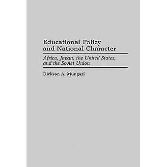 Onderwijsbeleid en nationaal karakter Afrika Japan de Verenigde Staten en de Sovjet-Unie door Mungazi overledene & Dickson