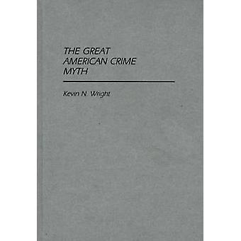 The Great American Crime Myth by Wright & Kevin