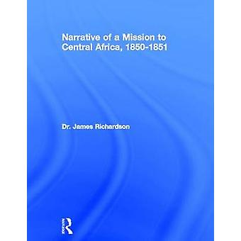 Narrative of a Mission to Central Africa 18501851 by Richardson & James