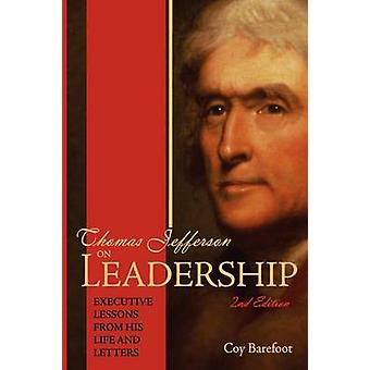 Thomas Jefferson su Leadership Executive lezioni dalla sua vita e lettere di Barefoot & Coy
