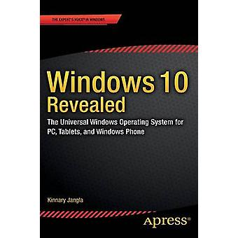 Windows 10 Revealed  The Universal Windows Operating System for PC Tablets and Windows Phone by Jangla & Kinnary