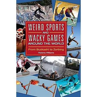 Seltsame Sport- und verrückte Spiele rund um die Welt von Buzkashi bis Zorbing von Williams & Victoria