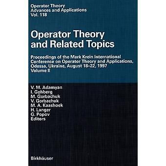 Operator Theory and Related Topics  Proceedings of the Mark Krein International Conference on Operator Theory and Applications Odessa Ukraine August 1822 1997 Volume II by Adamyan & V.M.