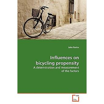 Influences on bicycling propensity by Parkin & John