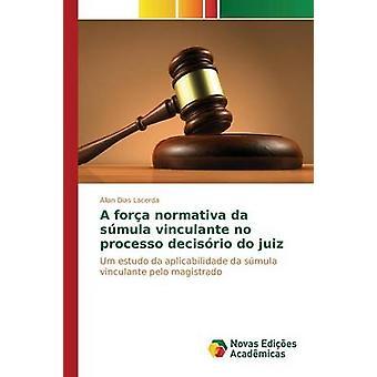 A fora normativa da smula vinculante no processo decisrio do juiz by Dias Lacerda Allan