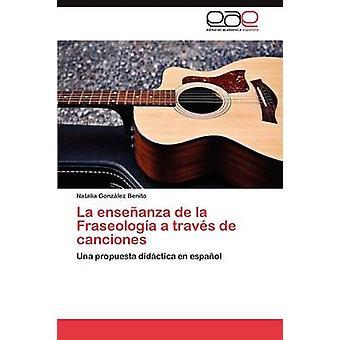 La Ensenanza de La Fraseologia un Traves de Canciones da Gonzalez Benito Natalia