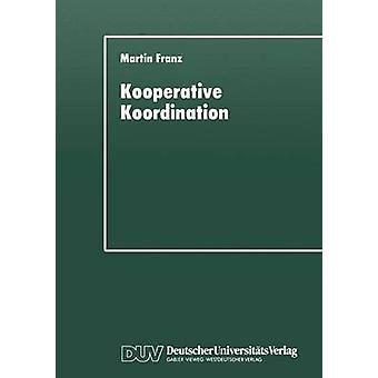 Kooperative Koordination Eine explorativ Studie zur staatlichen Modernisierung der Lndlichen Neuordnung i Bayern av Franz & Martin