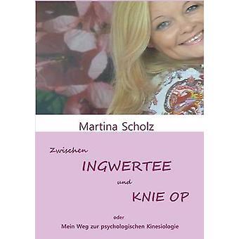Zwischen Ingwertee Und Knie-Op von Scholz & Martina