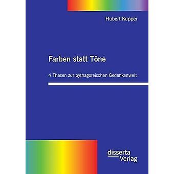 Farben Statt Tone. 4 Thesen Zur Pythagoreischen Gedankenwelt by Kupper & Hubert