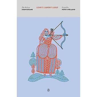 Love's Labor's Lost - The Pelican Shakespeare by William Shakespeare -