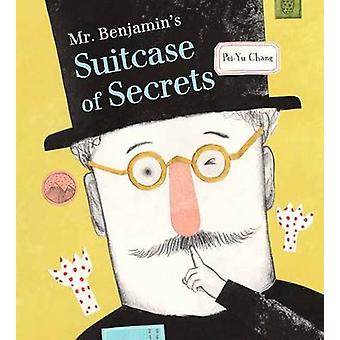Mr Benjamin's Suitcase of Secrets by Pei-Yu Chang - 9780735842809 Book