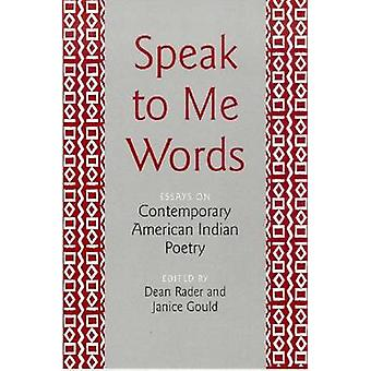 Speak to ME Words - Essays on Contemporary American Indian Poetry by D