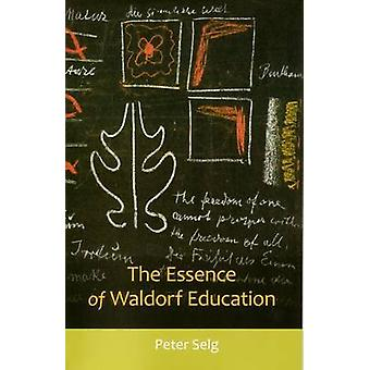 The Essence of Waldorf Education by Peter Selg - 9780880106467 Book