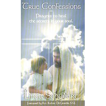 True Confessions - Prayers to Heal the Secrets in Your Soul by Linda S