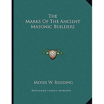 The Marks of the Ancient Masonic Builders by Moses W Redding - 978116