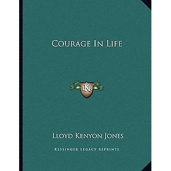 Courage in Life by Lloyd Kenyon Jones - 9781163033685 Book