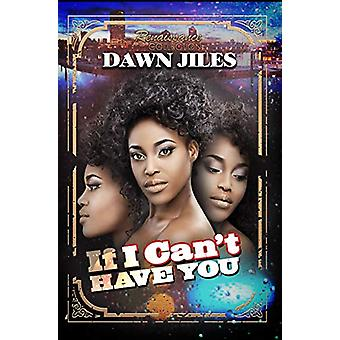 If I Can't Have You - Renaissance Collection by Dawn Jiles - 978162286