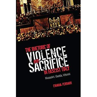 The Rhetoric of Violence and Sacrifice in Fascist Italy