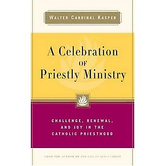 A Celebration of Priestly Ministry - Challenge - Renewal - and Joy in