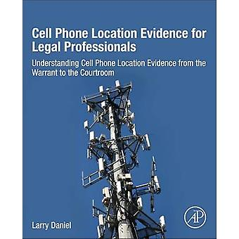 Cell Phone Location Evidence for Legal Professionals by Larry Daniel