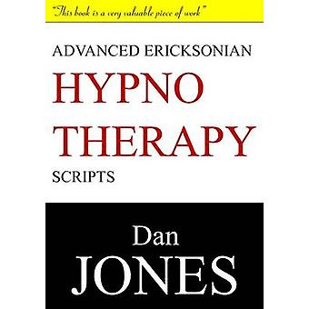 Advanced Ericksonian Hypnotherapy Scripts Expanded Edition by Jones