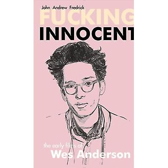 Fucking Innocent  The Early Films of Wes Anderson by John Andrew Fredrick