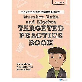 Revise Key Stage 2 SATs Mathematics - Number, Ratio, Algebra - Targeted Practice (Revise KS2 Maths)