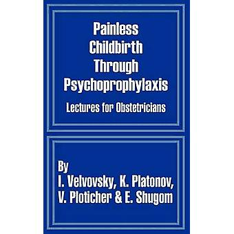 Painless Childbirth Through Psychoprophylaxis Lectures for Obstetricians by Velvovsky & I.