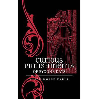Curious Punishments of Bygone Days by Earle & Alice Morse