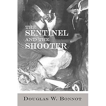 The Sentinel and the Shooter by Bonnot & Douglas W.