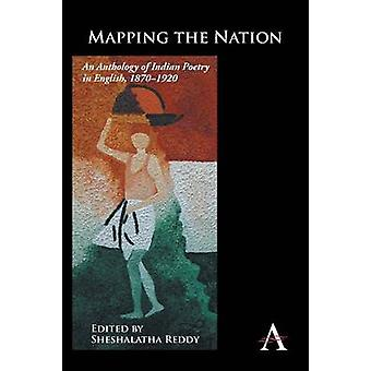 Mapping the Nation An Anthology of Indian Poetry in English 18701920 by Reddy & Sheshalatha