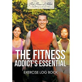 The Fitness Addicts Essential Exercise Log Book by Flash Planners and Notebooks