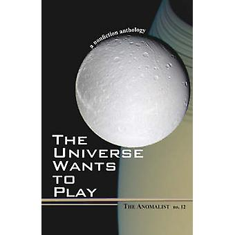 The Universe Wants to Play The Anomalist 12 A Nonfiction Anthology by Huyghe & Patrick