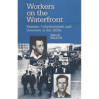 Workers on the Waterfront: Seamen, Longshoremen, and Unionism in the 1930s (Working Class in American History) (The Working Class in American History)
