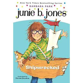 Junie B. - First Grader - Shipwrecked by Barbara Park - Denise Brunkus