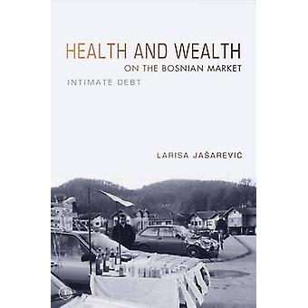 Health and Wealth on the Bosnian Market Intimate Debt by Jasarevic & Larisa