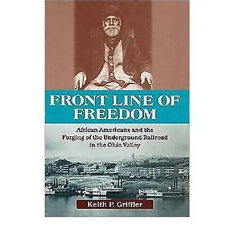 Front Line of Freedom Afro-Amerikanen en de smederij van de Underground Railroad in de Ohio Valley door Griffler & Keith P.