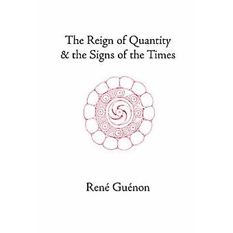 The Reign of Quantity and the Signs of the Times by Guenon & Rene
