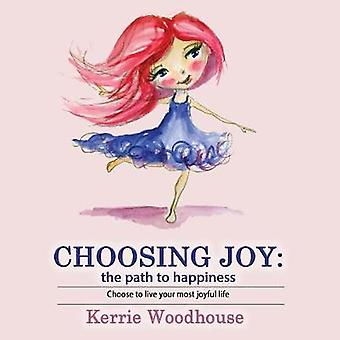 Choosing Joy the path to happiness by Woodhouse & Kerrie