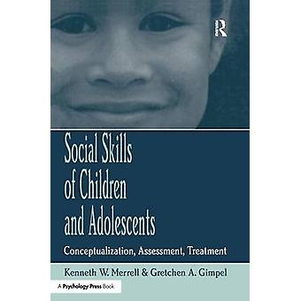 Social Skills of Children and Adolescents  Conceptualization Assessment Treatment by Merrell & Kenneth W.