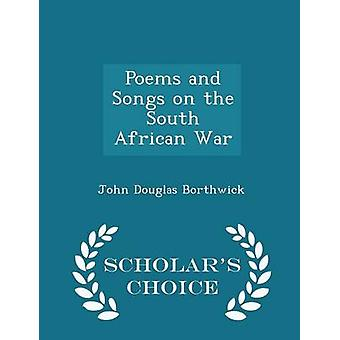 Poems and Songs on the South African War  Scholars Choice Edition by Borthwick & John Douglas