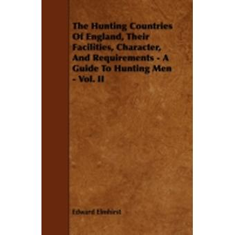 The Hunting Countries Of England Their Facilities Character And Requirements  A Guide To Hunting Men  Vol. II by Elmhirst & Edward
