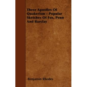 Three Apostles Of Quakerism  Popular Sketches Of Fox Penn And Barclay by Rhodes & Benjamin