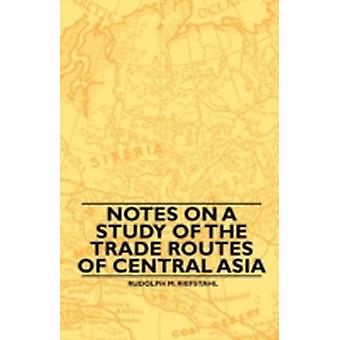 Notes On A Study Of The Trade Routes Of Central Asia by Riefstahl & Rudolph M.