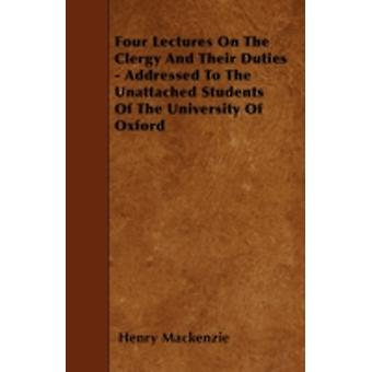 Four Lectures On The Clergy And Their Duties  Addressed To The Unattached Students Of The University Of Oxford by Mackenzie & Henry