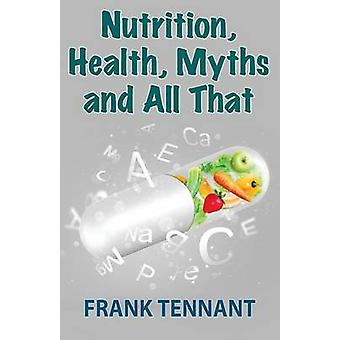 Nutrition Health Myths and All That by Tennant & Frank