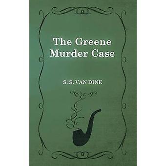 The Greene Murder Case by Dine & S. S. Van