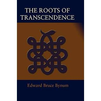 The Roots of Transcendence by Bynum & Edward Bruce