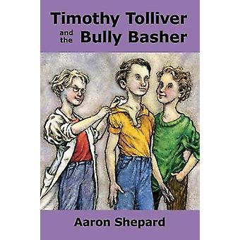 Timothy Tolliver and the Bully Basher by Shepard & Aaron
